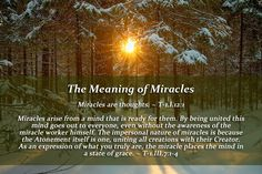 """""""The Meaning of Miracles    Miracles are thoughts. . . .""""  ~ T-1.I.12  A Course in Miracles  #ACIM    https://www.facebook.com/AwakeningtoLoveACIM/photos/pb.563608800452392.-2207520000.1421016192./610398122440126/?type=3&theater"""