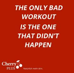 The only bad woirkout is the one that didn´t happen #cherryplus #motivation #quote #wintertraining