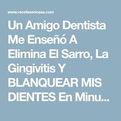 Un Amigo Dentista Me Enseñó A Elimina El Sarro, La Gingivitis Y BLANQUEAR MIS DIENTES En Minutos Con Esta Receta Casera