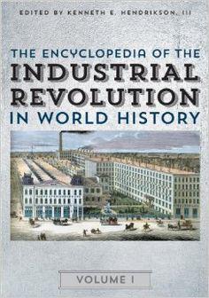 The Encyclopedia of the Industrial Revolution in World History: Amazon.co.uk: Kenneth E. Hendrickson, Justin J. Corfield, Steven L. Danver: Books