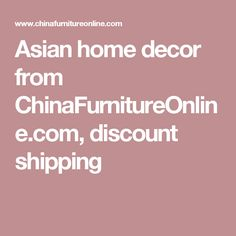 Asian home decor from ChinaFurnitureOnline.com, discount shipping