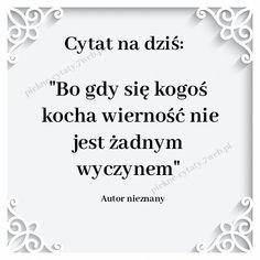 """""""Bo gdy się kogoś kocha wierność nie jest żadnym wyczynem"""" ~Autor nieznany Motto, Relationship, Motivation, Love, Quotes, Quote, Amor, Quotations, Mottos"""