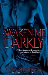 Awaken Me Darkly By Gena Showalter. The first book in the Alien Huntress Series ..... Read the whole series its awesome
