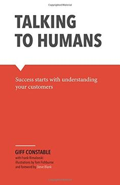 Talking to Humans: Success starts with understanding your customers: Giff Constable, Frank Rimalovski, Tom Fishburne: 9780990800927: Amazon.com: Books