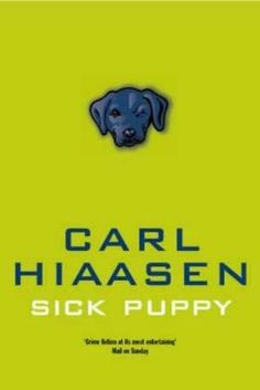 Sick Puppy (Skink, book by Carl Hiaasen Carl Hiaasen Books, Sick Puppies, Children Books, Book Tv, Enemies, Bibliophile, My Books, How Are You Feeling, Film
