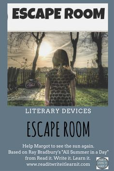 """Get students on their feet and excited about learning the literary devices of theme, symbolism, plot, metaphor, simile, and irony as they work with a team to help Margot, from Ray Bradbury's short story """"All Summer in a Day,"""" to see the sun again.  Escape rooms are the perfect way to review or to get students pumped up for learning.  This literary device escape room will leave your grades 6-10 ELA students asking for more!    Check out www.readitwriteitlearnit.com for more escape room ideas."""