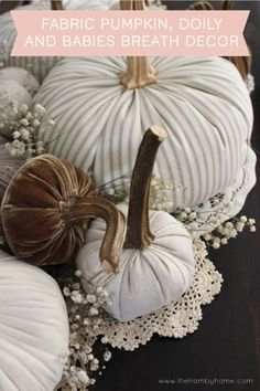 Fabric Pumpkins, Doilies and Babies Breath Fall Decor | The Hamby Home