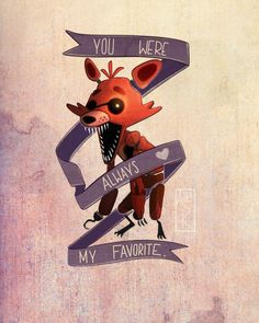 You were always my favorite- foxy fnaf
