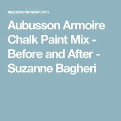 Aubusson Armoire Chalk Paint Mix - Before and After - Suzanne Bagheri