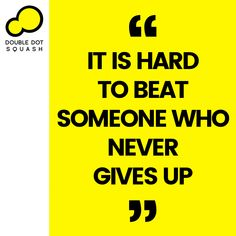 It is hard to beat someone who never gives up. - #squash #doubledotsquash #sport #sports #sportsquote #squashquote #sportsmotivation #sportsinspiration Train Group, Double Dot, Ways Of Learning, Core Values, Best Player, Total Body, Never Give Up, How To Introduce Yourself, Squash
