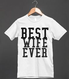 BEST WIFE EVER - glamfoxx.com - Skreened T-shirts, Organic Shirts, Hoodies, Kids Tees, Baby One-Pieces and Tote Bags Custom T-Shirts, Organic Shirts, Hoodies, Novelty Gifts, Kids Apparel, Baby One-Pieces | Skreened - Ethical Custom Apparel
