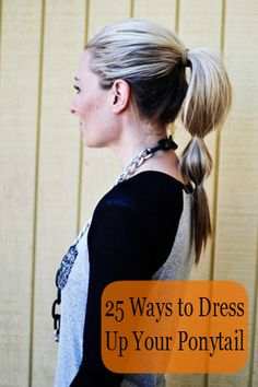 25 Ways to Dress Up Your Ponytail.  No matter how easy they look, they still seem hard to me.  If only there was a beauty school class for people who just want to learn to do their own hair!