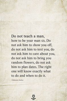 Do not teach a man, how to be your man sis – kids friendly meals Men Quotes, Wisdom Quotes, True Quotes, Words Quotes, Wise Words, Quotes To Live By, Motivational Quotes, Inspirational Quotes, Sayings