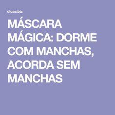 MÁSCARA MÁGICA: DORME COM MANCHAS, ACORDA SEM MANCHAS