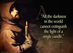 """""""All the darkness in the world cannot extinguish the light of a single candle."""" – Saint Francis of Asissi ––– www.Schmalen.com"""