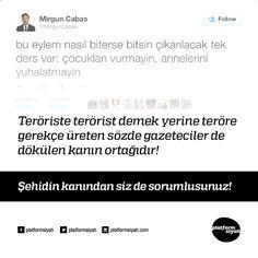 Teröriste terörist demek yerine teröre gerekçe üreten sözde gazeteciler de dökülen kanın ortağıdır!  Şehidin kanından siz de sorumlusunuz!