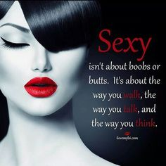 Best love Sayings & Quotes QUOTATION – Image : As the quote says – Description Sexy isn't about boobs or butts. It's about the way you walk, the way you talk, and the way you think. Sharing is Love. Sexy Love Quotes, Badass Quotes, Love Quotes For Him, Great Quotes, Me Quotes, Inspirational Quotes, Beauty Quotes, Classy Lady Quotes, Style Quotes