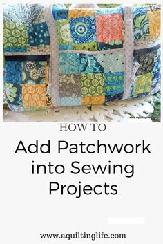 Adding Patchwork into Sewing Projects | A Quilting Life - a quilt blog
