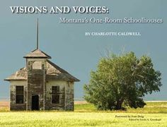 Love taking road trips and seeing old abandoned school houses. Visions & Voices: Montana's One-Room Schoolhouses book