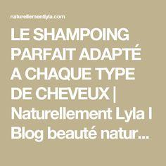 LE SHAMPOING PARFAIT ADAPTÉ A CHAQUE TYPE DE CHEVEUX | Naturellement Lyla l Blog beauté naturelle, Mode et Lifestyle