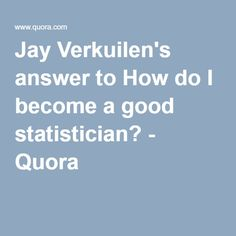 Jay Verkuilen's answer to How do I become a good statistician? - Quora