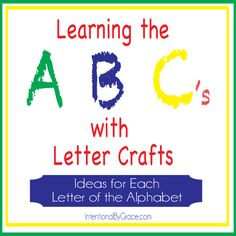 Learning the ABC's with Letter of the Week Crafts. There are letter crafts for each letter of the alpahbet. #preschool #craft | IntentionalByGrace.com