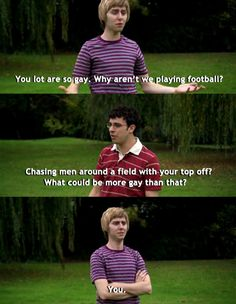 I've always thought rugby and football are just a bit gay. I'm with Will