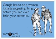 Google has to be a woman... makes sense.