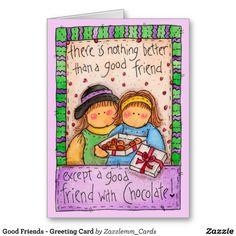http://www.zazzle.com/good_friends_greeting_card-137955833097518815