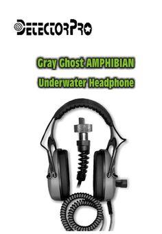 Gray Ghost Amphibian Headphones - For use with the following detectors:   Garrett AT Pro Garrett AT Gold Garrett Infinium Garrett Sea Hunter Mark II Garrett ATX