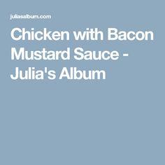 Chicken with Bacon Mustard Sauce - Julia's Album