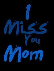 I miss you Mom 我 想念 妈妈 wǒ xiǎngniàn māma (wo3 xiang3nian4 ma1ma)