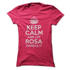 Keep Calm and let Rosa handle it T Shirts, Hoodies. Get it here ==► https://www.sunfrog.com/Funny/Keep-Calm-and-let-Rosa-handle-it-ladies.html?57074 $19
