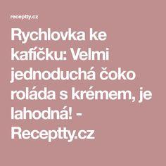 Rychlovka ke kafíčku: Velmi jednoduchá čoko roláda s krémem, je lahodná! - Receptty.cz