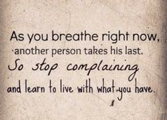 Things can always be worse... Learn to be grateful ~