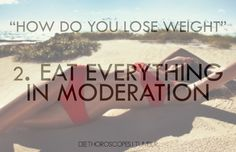 EAT EVERYTHING IN MODERATION
