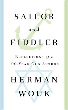 At 100, Herman Wouk re-emerges with a memoir, 'Sailor and Fiddler' - The Washington Post