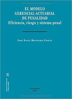 El Modelo gerencial-actuarial de penalidad eficiencia, riesgo y sistema penal [Recurs electrònic] / José Ángel Brandariz García