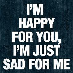 Drake Quotes | Tumblr Quotes. Happy for you, sad for me:)
