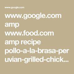 www.google.com amp www.food.com amp recipe pollo-a-la-brasa-peruvian-grilled-chicken-449529?client=safari