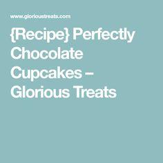 {Recipe} Perfectly Chocolate Cupcakes – Glorious Treats