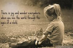 Very true. You can tap into your inner child, anytime. Make the time for it. Get down on the floor or go outside and sit on the grass... being at a different eye level helps you remember. Put yourself in playful environments or create your own...remember to stop, slow down and acknowledge the little humans in your life, ask questions, listen to them... life is so short, learning not to take it so seriously is a good thing.