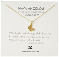 "Dogeared ""Maya Angelou"" We Delight In The Beauty of The Butterfly Beautiful Butterfly Charm Gold Pendant Necklace. Items that are handmade may vary in size, shape and color. Made in United States. This 14kt gold dipped sterling silver necklace features the 'beautiful butterfly charm. This necklace comes packaged in a box with a positive quote written by Maya Angelou. Handcrafted in the USA. Made in USA."