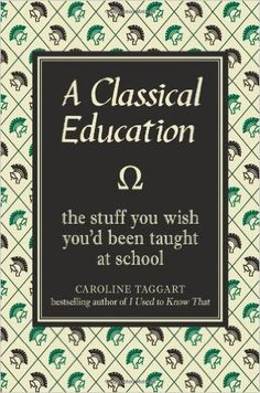 A Classical Education: The Stuff You Wish You'd Been Taught At School: Amazon.co.uk: Caroline Taggart: 9781843173564:…
