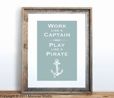 Work like a captain, Play like a pirate // quote