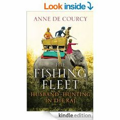 The Fishing Fleet: Husband-Hunting in the Raj eBook: Anne de Courcy