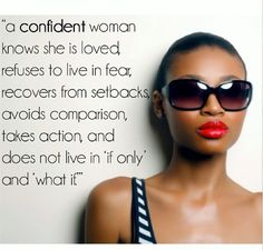 Being a confident woman is everything I want and everything I'm not. At times I feel confident but many others I just spend second guessing myself.