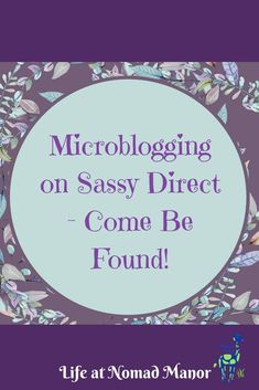 Microblogging on Sassy Direct is one of the best ways for Google to know your name! #nomadmanor #sassydirect #microblog #blogging