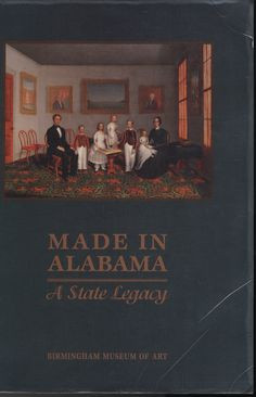 Made In Alabama : A State Legacy by  E. Bryding Adams, chief editor and curator ; contributors, Leah Rawls Atkins ... [et al.]