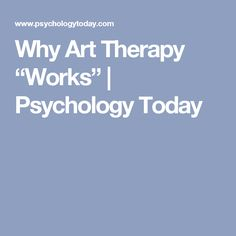 "Why Art Therapy ""Works"" 